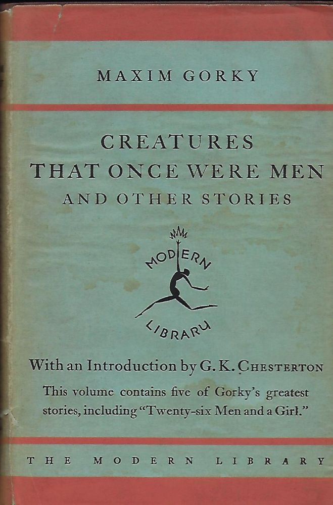 CREATURES THAT ONCE WERE MEN AND OTHER STORIES. MODERN LIBRARY #48. Maxim GORKY.