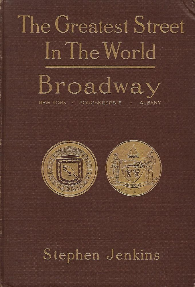 THE GREATEST STREET IN THE WORLD: THE STORY OF BROADWAY, OLD AND NEW, FROM THE BOWLING GREEN TO ALBANY. Stephen JENKINS.