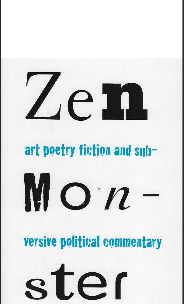 ZEN MONSTER: ART POETRY FICTION AND SUBVERSIVE POLITICAL COMMENTARY: VOLUME I, NO. I WINTER, 2008. Brian UNGER.