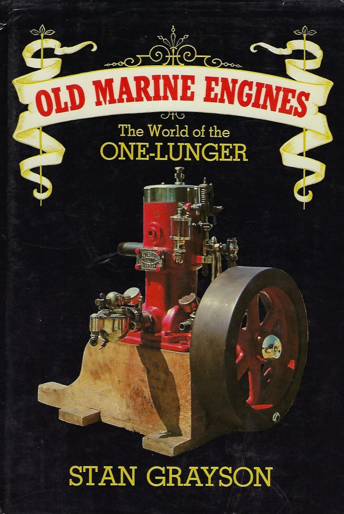 OLD MARINE ENGINES: THE WORLD OF THE ONE-LUNGER. Stan GRAYSON.