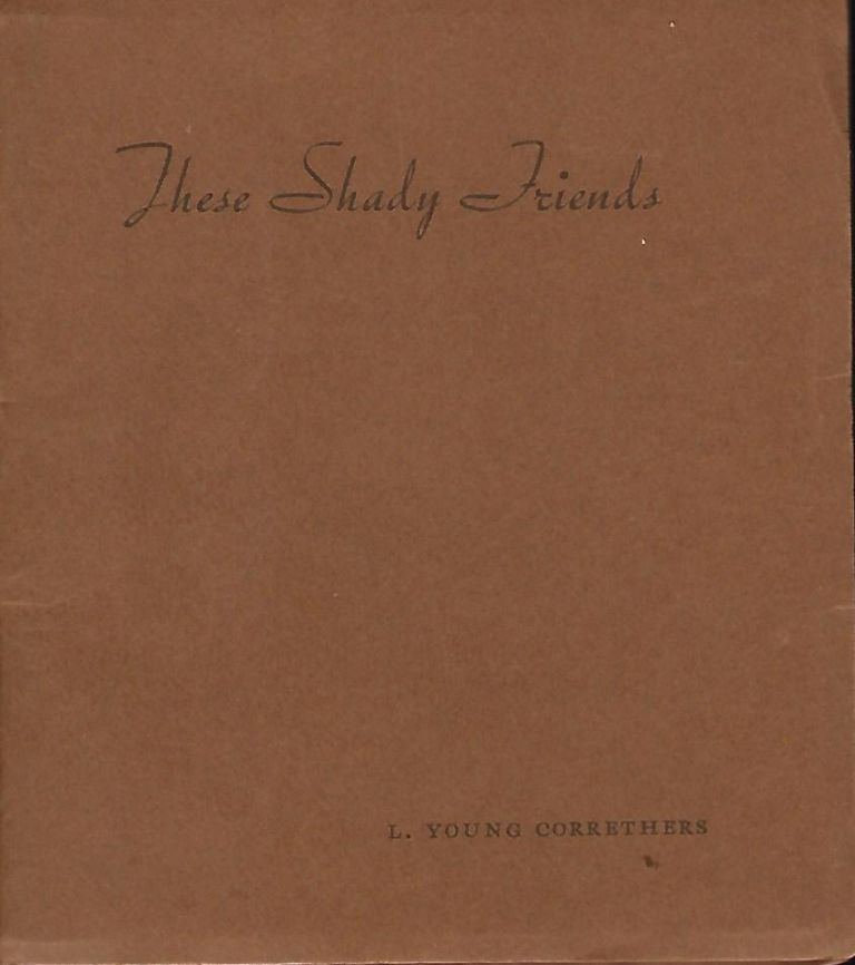 THESE SHADY FRIENDS: A LITTLE BOOK OF GOSSIP ABOUT THE TREES. L. Young CORRETHERS.