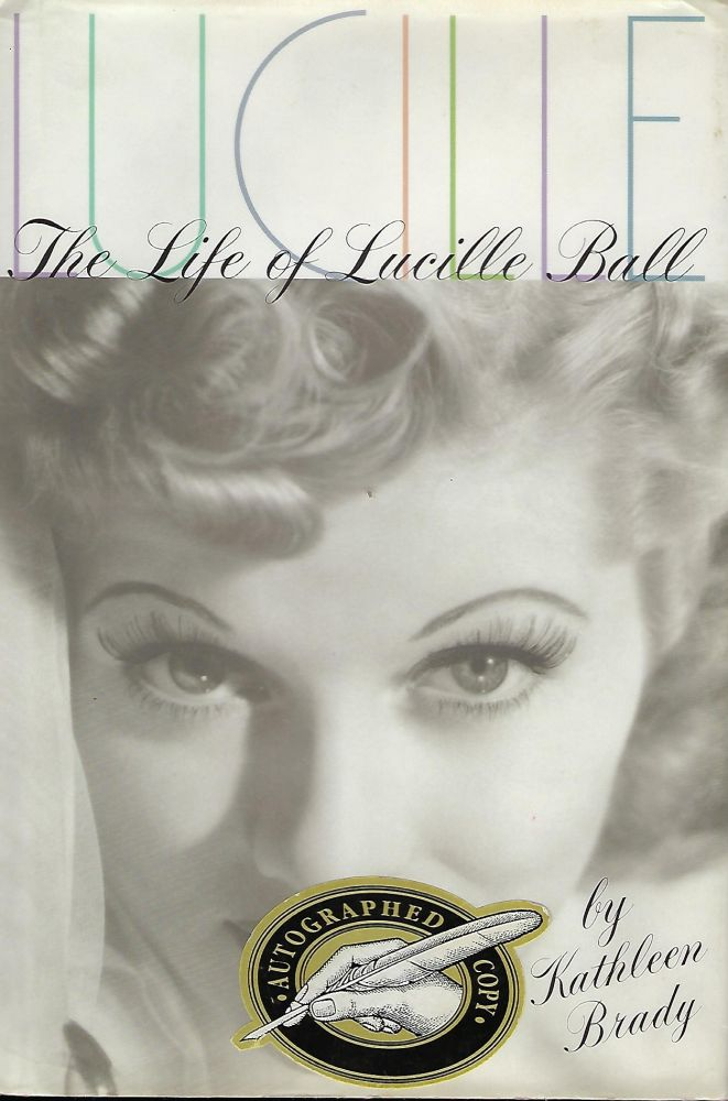 LUCILLE: THE LIFE OF LUCILLE BALL. Kathleen BRADY.