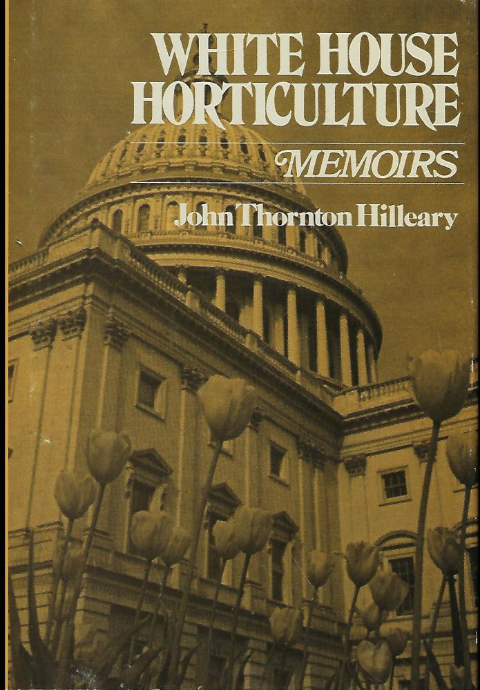 WHITE HOUSE HORTICULTURE: MEMOIRS. John Thornton HILLEARY.