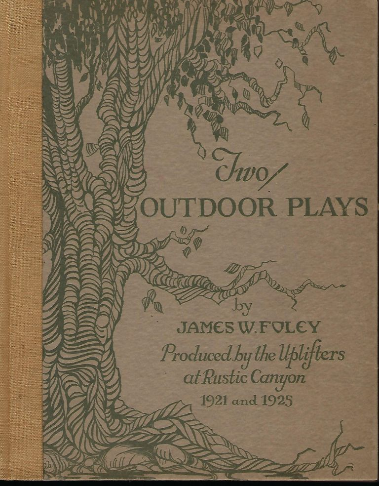 TWO OUTDOOR PLAYS: PRODUCED BY THE UPLIFTERS AT RUSTIC CANYON 1921 AND 1925. James W. FOLEY.