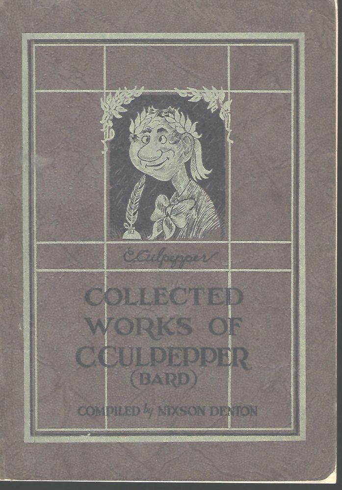 THE COLLECTED WORKS OF CLEONIDES CULPEPPER, BARD OF OLD SALEM (ONE MILE SOUTH OF MT. WASHINGTON). Nixson DENTON.