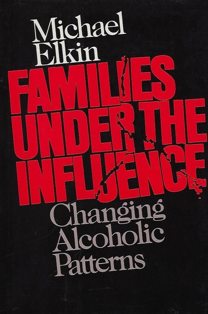 FAMILIES UNDER THE INFLUENCE: CHANGING ALCOHOLIC PATTERNS. Michael ELKIN.