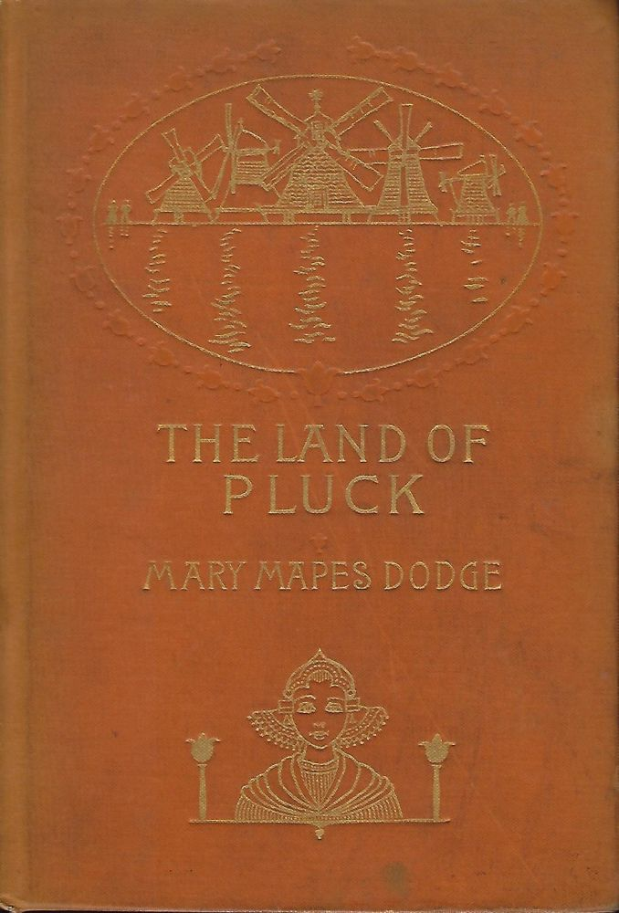 THE LAND OF PLUCK: STORIES AND SKETCHES FOR YOUNG FOLK. Mary Mapes DODGE.