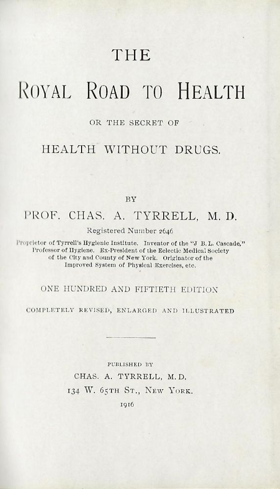 THE ROYAL ROAD TO HEALTH OR THE SECRET OF HEALTH WITHOUT DRUGS. TYRRELL. Charles A.