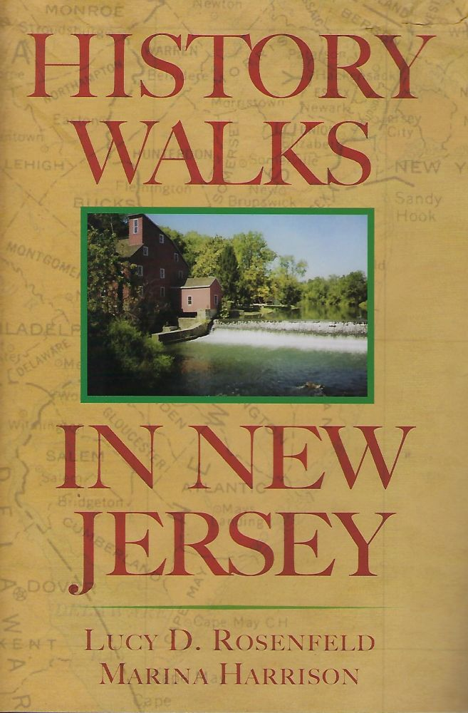 HISTORY WALKS IN NEW JERSEY: EXPLORING THE HISTORY OF THE GARDEN STATE. Lucy D. ROSENFELD, With Marina Harrison.