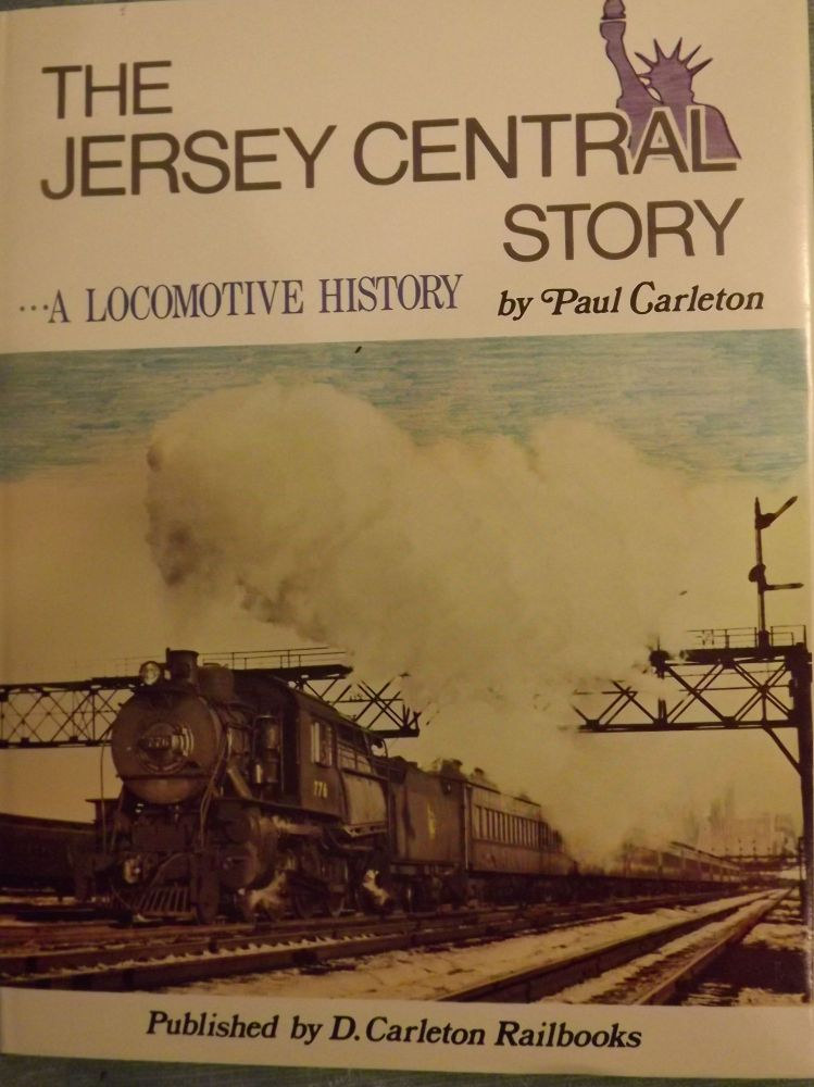 THE JERSEY CENTRAL STORY: A LOCOMOTIVE HISTORY. Paul CARLETON.