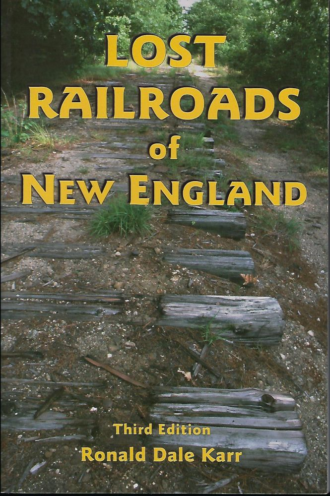 LOST RAILROADS OF NEW ENGLAND. Ronald Dale KARR.
