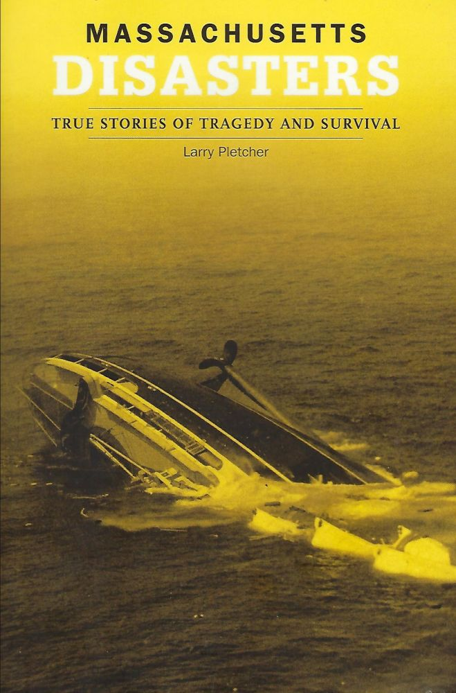 MASSACHUSETTS DISASTERS: TRUE STORIES OF TRAGEDY AND SURVIVAL. Larry PLETCHER.