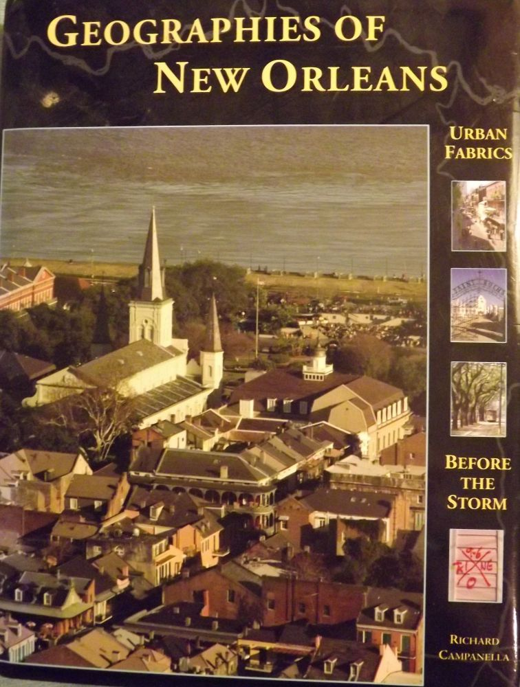 GEOGRAPHIES OF NEW ORLEANS: URBAN FABRICS BEFORE THE STORM. Richard CAMPANELLA.