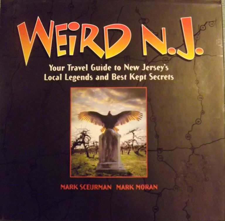 WEIRD N.J.: YOUR TRAVEL GUIDE TO NEW JERSEY'S LOCAL LEGEND'S AND BEST KEPT SECRETS. Mark SCEURMAN, With Mark Moran.