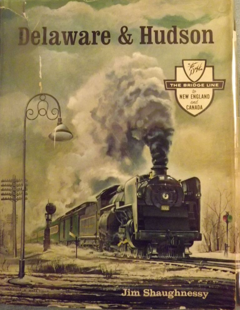 DELAWARE & HUDSON: THE HISTORY OF AN IMPORTANT RAILROAD WHOSE ANTECEDENT WAS A CANAL NETWORK TO TRANSPORT COAL. Jim SHAUGHNESSY.