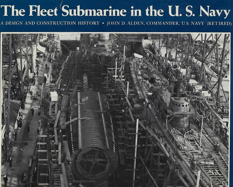 THE FLEET SUBMARINE IN THE U.S. NAVY: A DESIGN AND CONSTRUCTION HISTORY. John D. ALDEN.