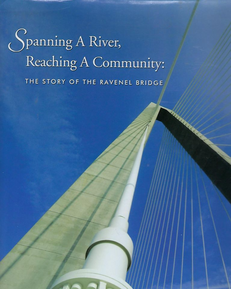 SPANNING A RIVER, REACHING A COMMUNITY: THE STORY OF THE RAVENEL BRIDGE. SOUTH CAROLINA DEPT. OF TRANSFORMATION.
