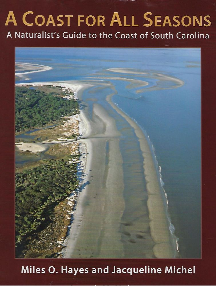 A COAST FOR ALL SEASONS: A NATURALIST'S GUIDE TO THE COAST OF SOUTH CAROLINA. Miles O. HAYES, With Jaqueline Michel.