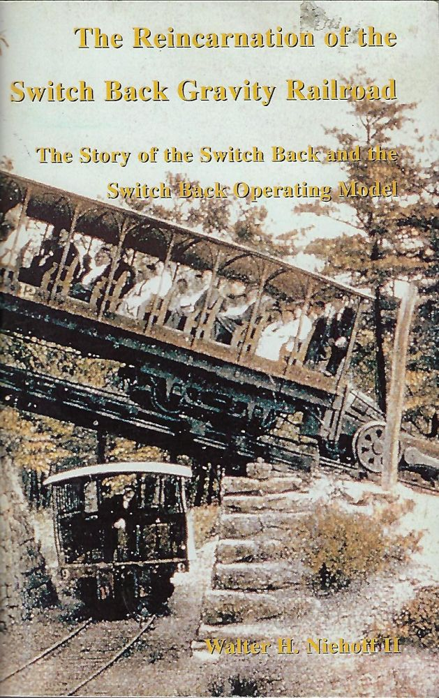 THE REINCARNATION OF THE SWITCH BACK GRAVITY RAILROAD: THE STORY OF THE SWITCH BACK AND THE SWITCH BACK OPERATING MODEL. Walter H. NIEHOFF II.