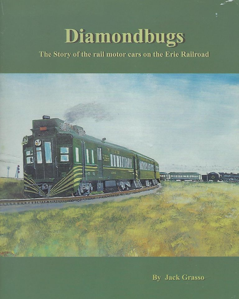 DIAMONDBUGS: THE STORY OF THE RAIL MOTOR CARS ON THE ERIE RAILROAD. Jack GRASSO.
