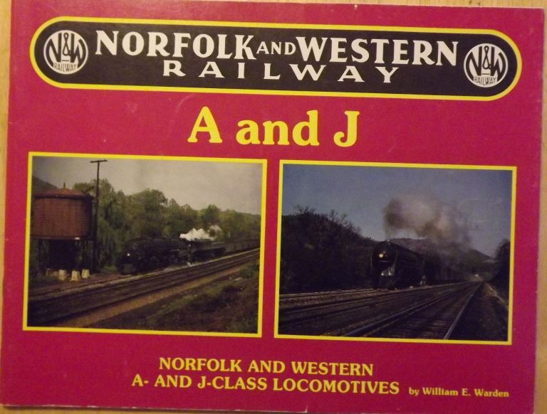 NORFOLK AND WESTERN RAILWAY: A- AND J- CLASS LOCOMOTIVES. William E. WARDEN.
