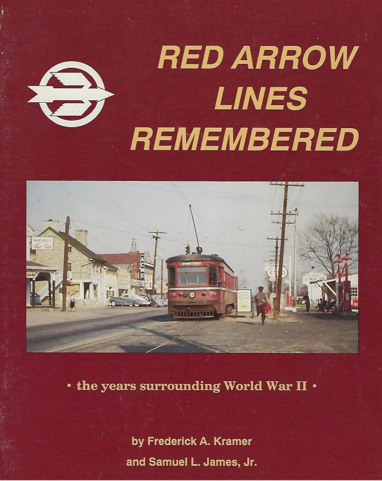 RED ARROW LINES REMEMBERED: THE YEARS SURROUNDING WORLD WAR II. Frederick A. KRAMER, With Samuel L. James Jr.