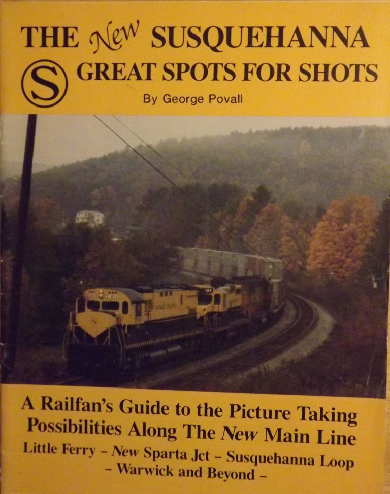 THE NEW SUSQUEHANNA GREAT SPOTS FOR SHOTS: A RAILFAN'S GUIDE TO THE PICTURE TAKING POSSIBILITIES ALONG THE NEW MAIN LINE. George POVALL.