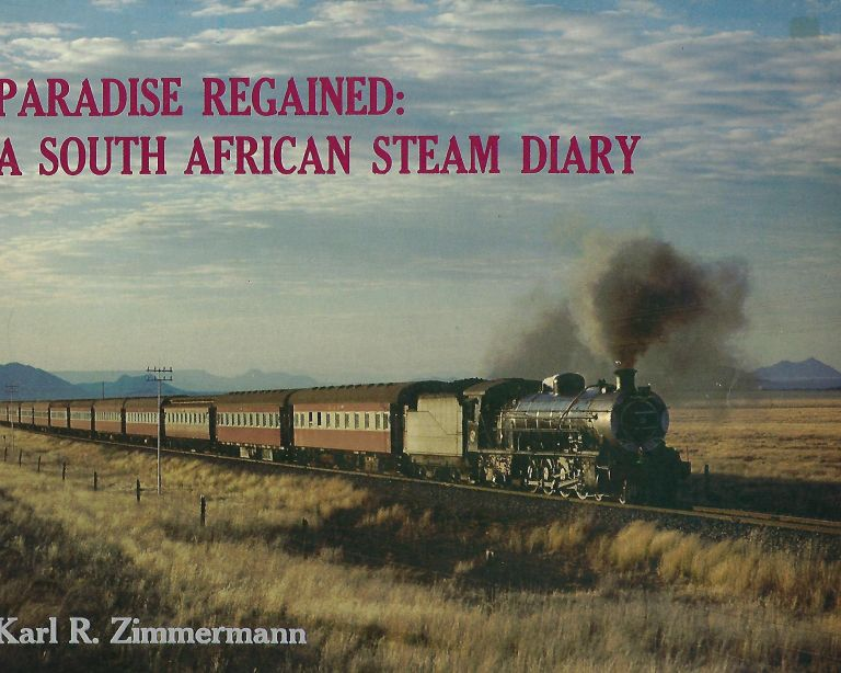 PARADISE REGAINED: A SOUTH AFRICAN STEAM DIARY. Karl R. ZIMMERMANN.