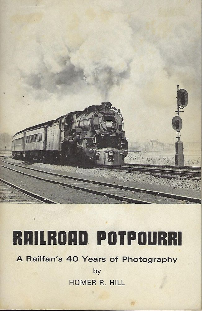 RAILROAD POTPOURRI: A RAILFAN'S 40 YEARS OF PHOTOGRAPHY. Homer R. HILL.