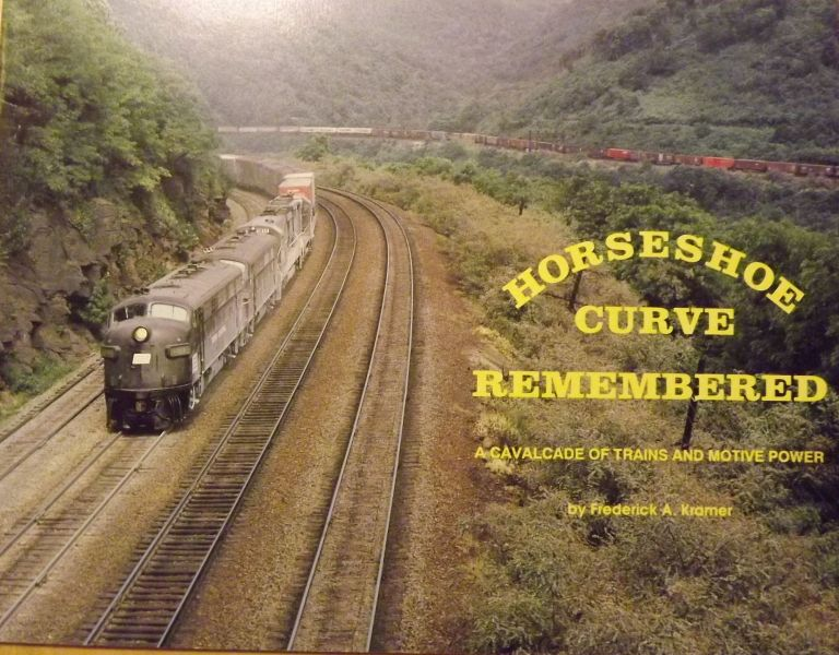 HORSESHOE CURVE REMEMBERED: A CAVALCADE OF TRAINS AND MOTIVE POWER. Frederick A. KRAMER.