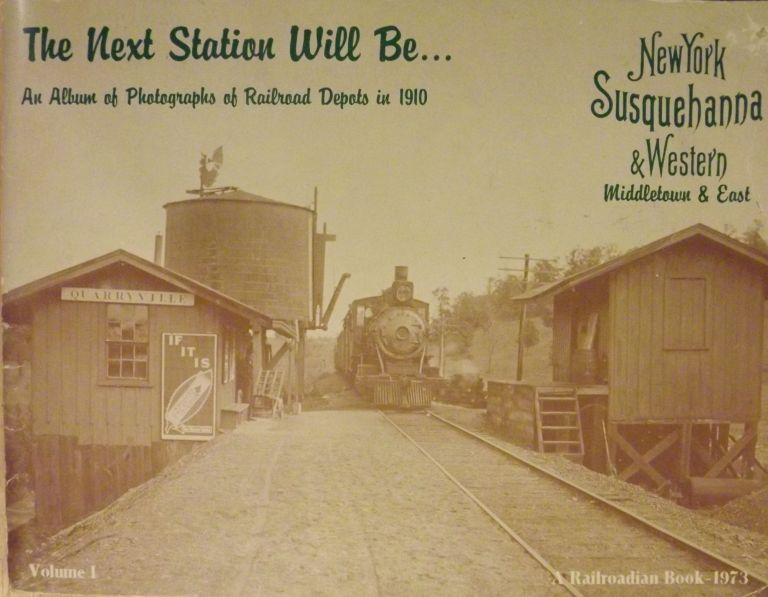 THE NEXT STATION WILL BE: NEW YORK SUSQUEHANNA & WESTERN MIDDLETOWN & EAST; VOLUME I. AN ALBUM OF PHOTOGRAPHS OF RAILROAD DEPOTS IN 1910. Wilson Jones.