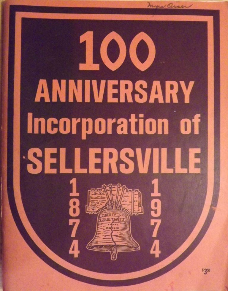 ONE HUNDRED ANNIVERSARY INCORPORATION OF SELLERSVILLE 1874- 1974. SELLERSVILLE BOROUGH HISTORICAL AND ACHIEVEMENT AUTHORITY.