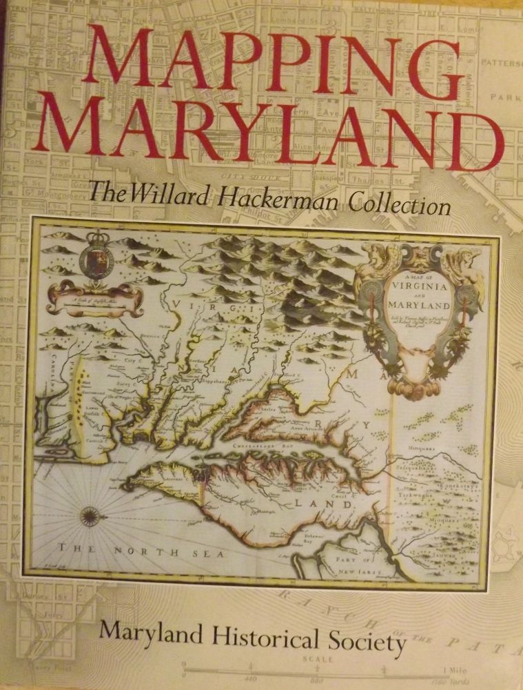 MAPPING MARYLAND: THE WILLARD HACKERMAN COLLECTION. MARYLAND HISTORICAL SOCIETY.