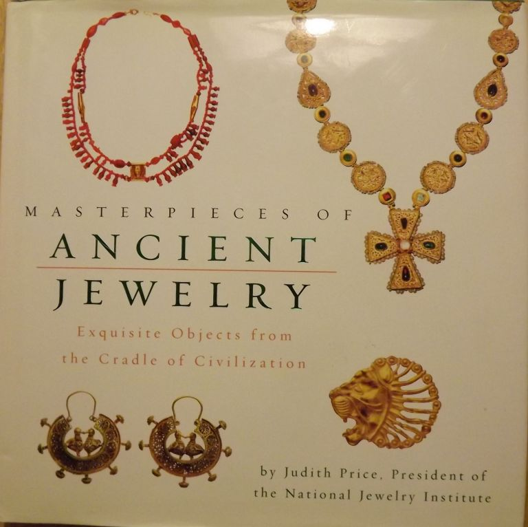 MASTERPIECES OF ANCIENT JEWELRY: EXQUISITE OBJECTS FROM THE CRADLE OF CIVILIZATION. Judith PRICE.