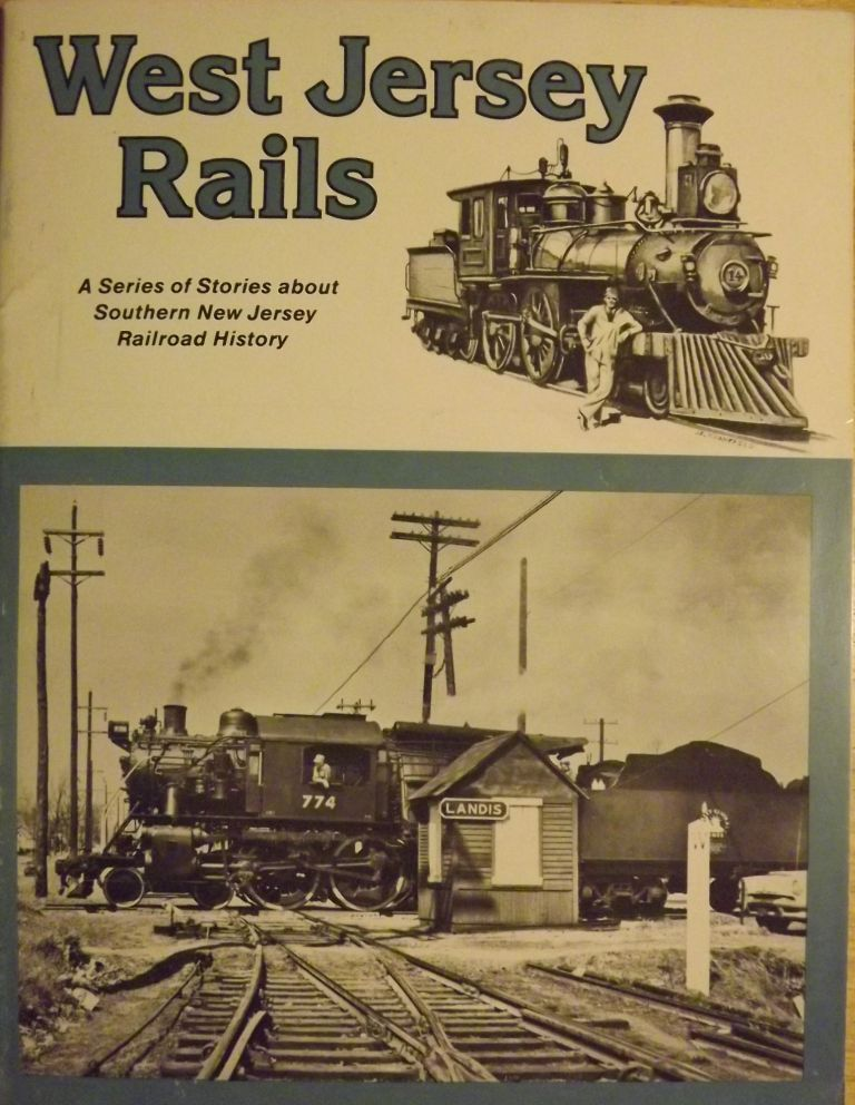 WEST JERSEY RAILS: A SERIES OF STORIES ABOUT SOUTHERN NEW JERSEY RAILROAD HISTORY. William J. COXEY.