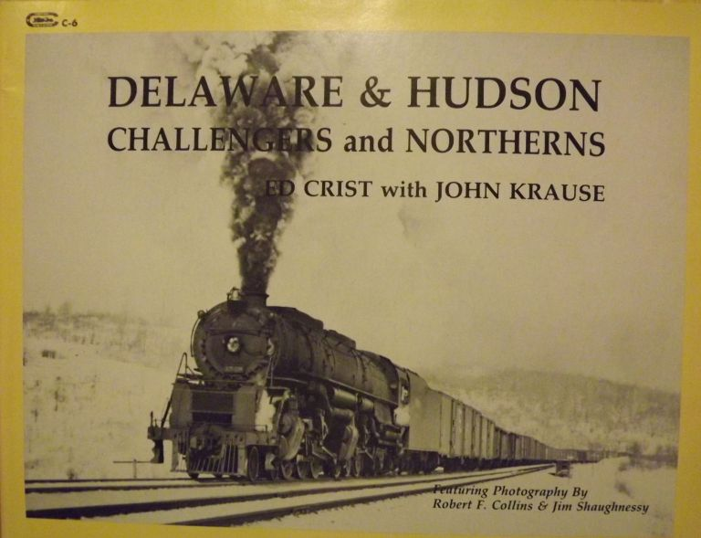 DELAWARE & HUDSON: CHALLENGERS AND NORTHERNS. Ed CRIST, With John KRAUSE.