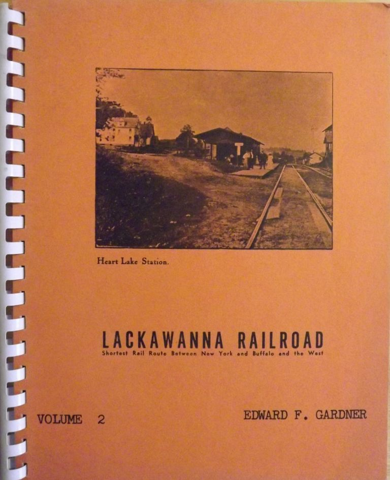 LACKAWANNA RAILROAD: SHORTEST RAIL ROUTE BETWEEN NEW YORK AND BUFFALO AND THE WEST; VOLUME 2. Edward F. GARDNER.