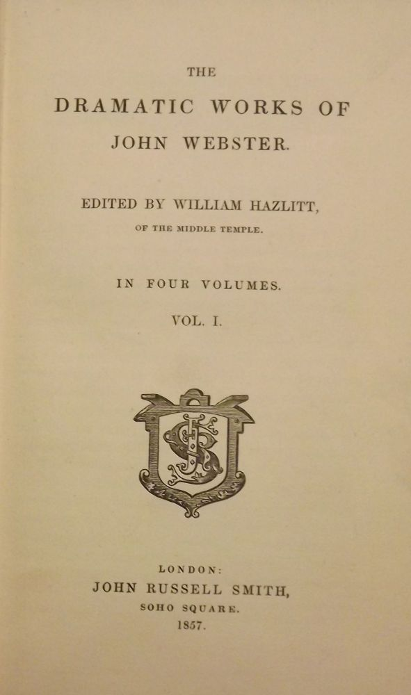 THE DRAMATIC WORKS OF JOHN WEBSTER. FOUR VOLUMES. John WEBSTER.