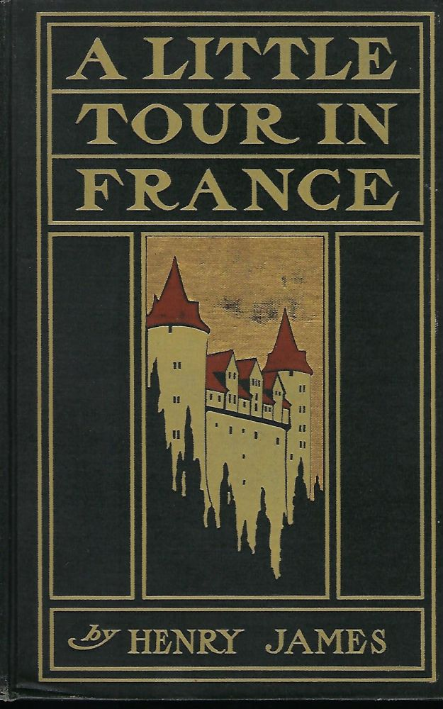 A LITTLE TOUR OF FRANCE. Henry JAMES.