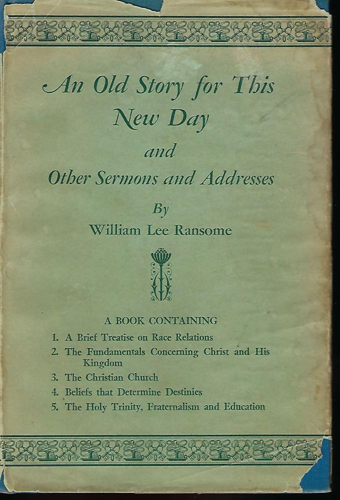 AN OLD STORY FOR THIS NEW DAY AND OTHER SERMONS AND ADDRESSES. William Lee RANSOME.