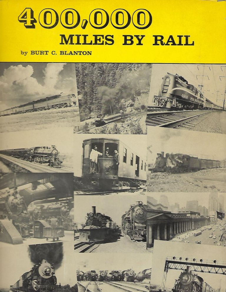 "400,000 MILES BY RAIL: THE REMINISCENCES OF A ""PROFESSIONAL PASSENGER"" ON ALL TYPES OF TRAINS. Burt C. BLANTON."