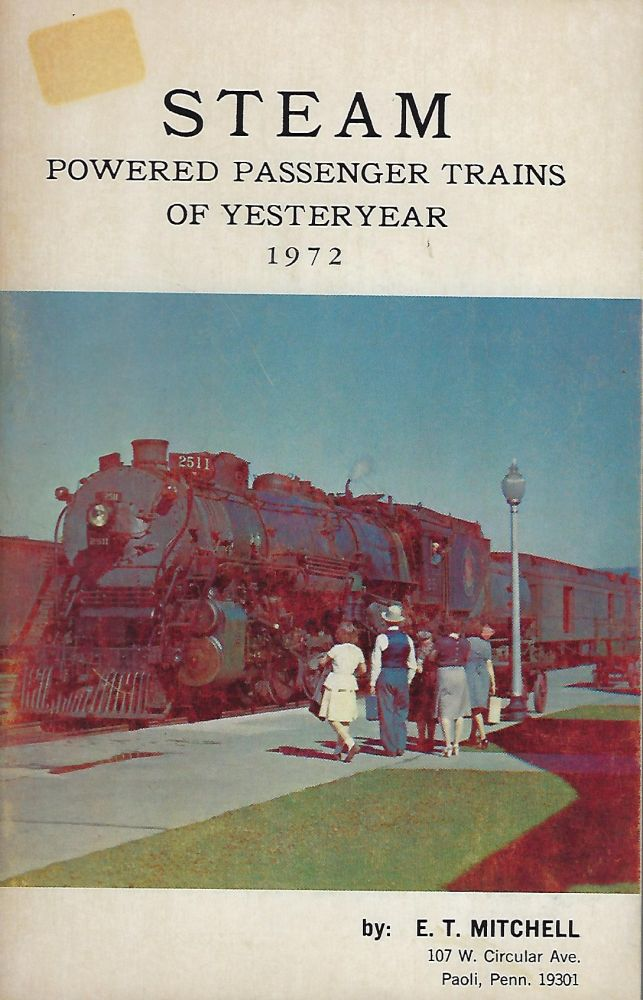 STEAM POWERED PASSENGER TRAINS OF YESTERYEAR. 1972. E. T. MITCHELL.