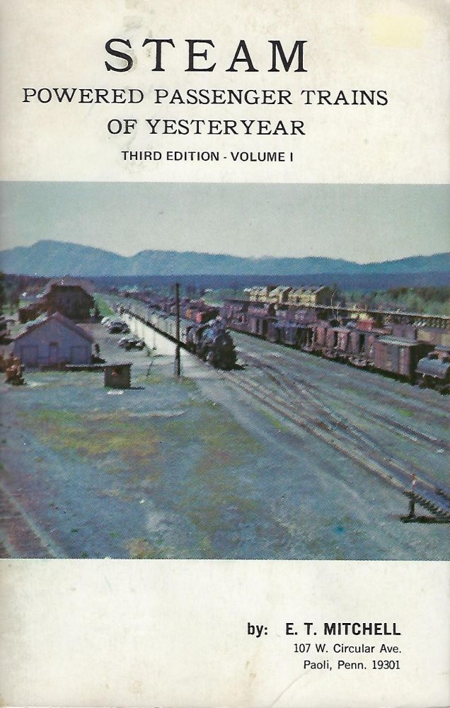 STEAM POWERED PASSENGER TRAINS OF YESTERYEAR: VOLUMES 1 & 2. E. T. MITCHELL.