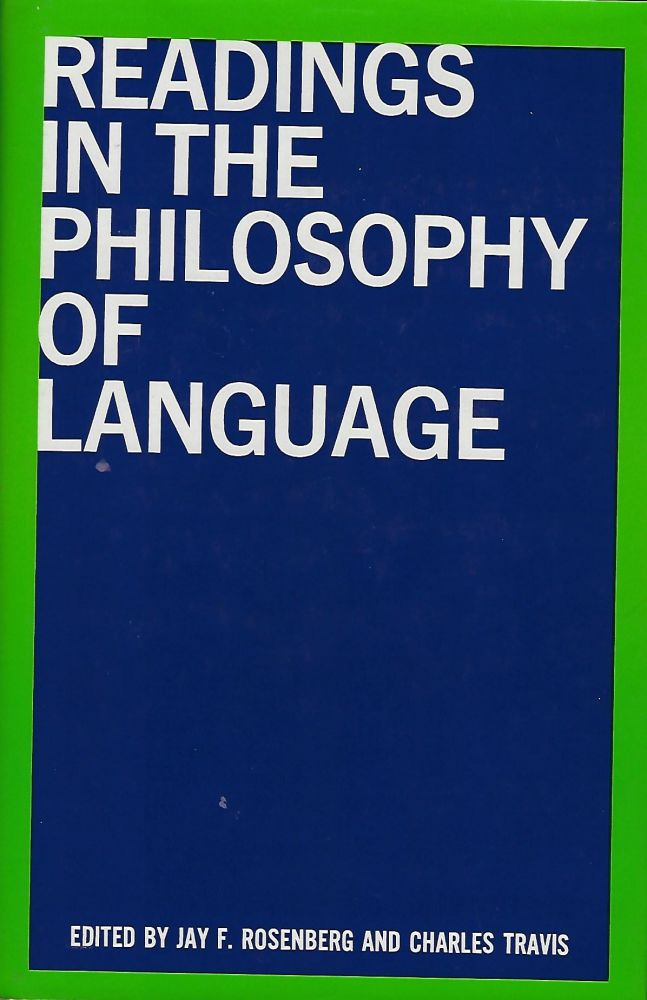 READINGS IN THE PHILOSOPHY OF LANGUAGE. Jay F. ROSENBERG, With Charles Travis.