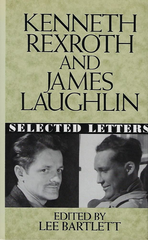 KENNETH REXROTH AND JAMES LAUGHLIN: SELECTED LETTERS. Lee BARTLETT.