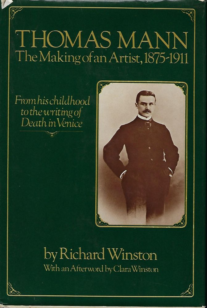 THOMAS MANN: THE MAKING OF AN ARTIST, 1875- 1911. Richard WINSTON.
