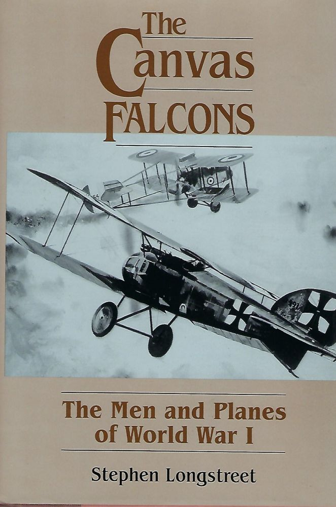 THE CANVAS FALCONS: THE MEN AND PLANES OF WORLD WAR I. Stephen LONGSTREET.