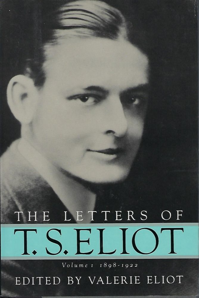 THE LETTERS OF T.S. ELIOT: VOLUME I 1898-1922. T. S. ELIOT.