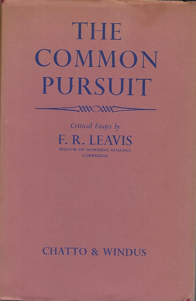 THE COMMON PURSUIT: CRITICAL ESSAYS. F. R. LEAVIS.