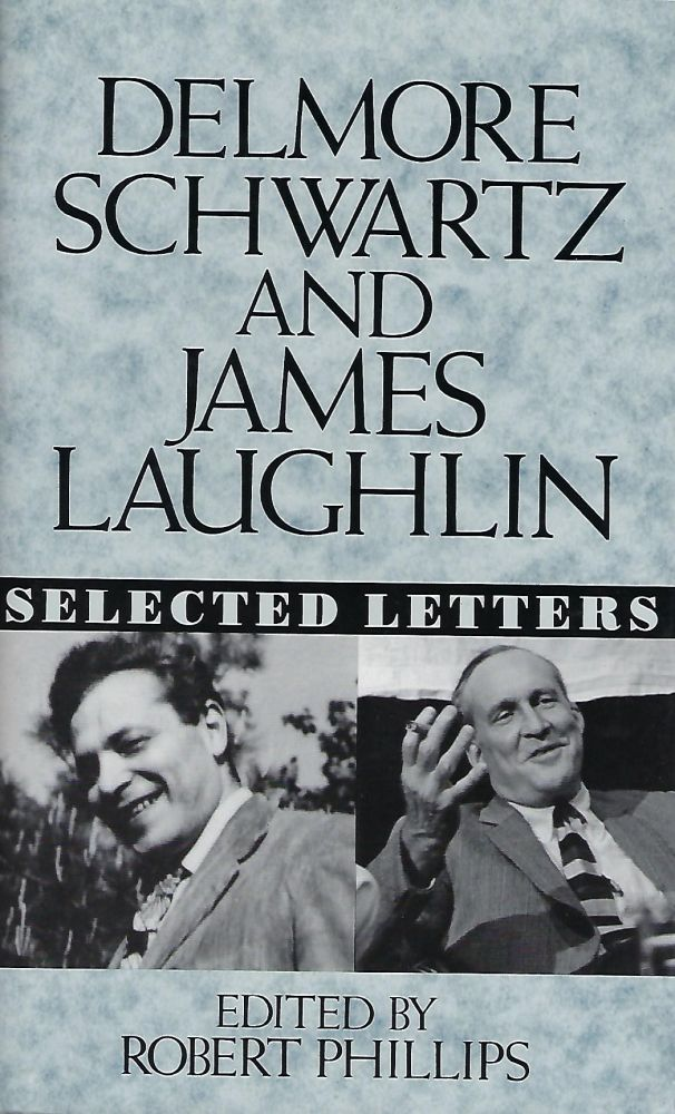 DELMORE SCHWARTZ AND JAMES LAUGHLIN: SELECTED LETTERS. Robert PHILIPS.